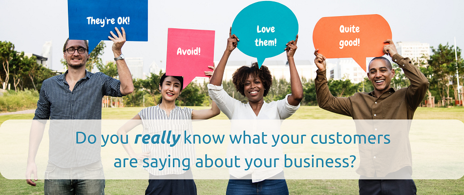 Do you really know what your customers think about your business?